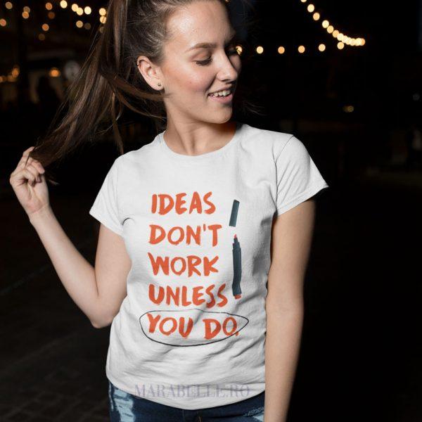 Tricou cu mesaj Ideas Don't Work