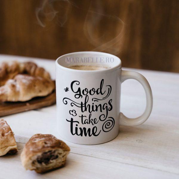 Cană cu mesaj Good Things Take Time