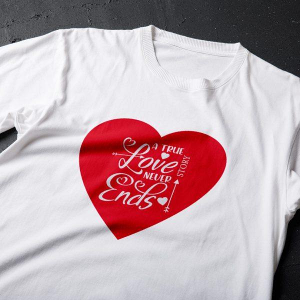 Tricou Valentines - A True Love Story Never Ends