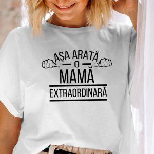 Tricou Asa arata o mama extraordinara, cadou pentru ziua mamei